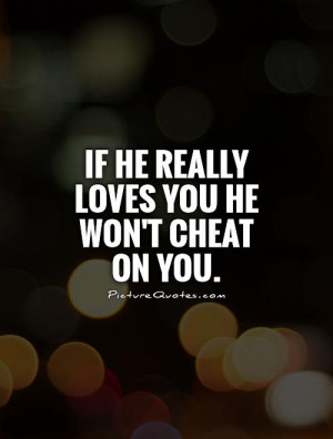 If he really loves you he won't cheat on you Picture Quote #1