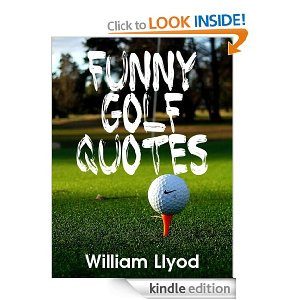 Funny Golf Quotes: Funniest Golf Sayings Ever ( Humor Golf Book)
