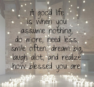 ... smile often, dream big, laugh a lot, and realize how blessed you are