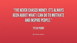 File Name : quote-Tyler-Perry-ive-never-chased-money-its-always-been ...