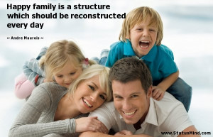 Happy family is a structure which should be reconstructed every day ...