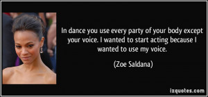 In dance you use every party of your body except your voice. I wanted ...