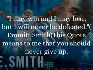 ... Emmitt Smith)This Quote means to me that you should never give up