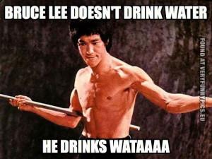 Funny Picture - Bruce lee doesn't drink water - He drinks wataaaa