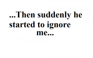 http://www.graphics99.com/hes-suddenly-ignoring-me-love-quote/