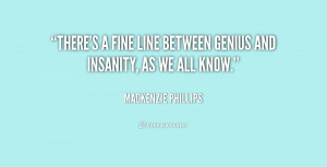 There's a fine line between genius and insanity, as we all know.