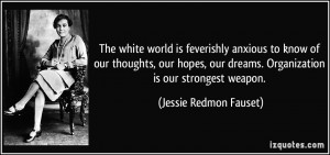The white world is feverishly anxious to know of our thoughts, our ...