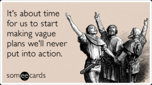 ... Weekend Ecard: It's about time for us to start making vague plans we