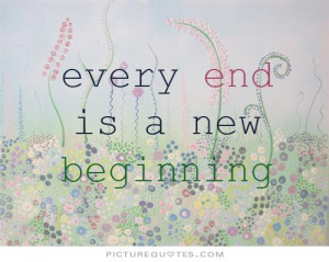 New Beginnings Quotes New Start Quotes The End Quotes