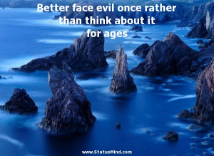 ... rather than think about it for ages - Menander Quotes - StatusMind.com