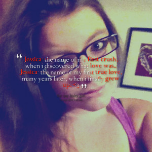Quotes Picture: jessica the name of my first crush, when i discovered ...