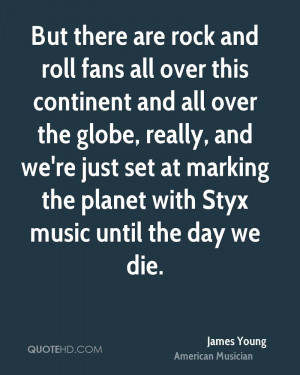 But there are rock and roll fans all over this continent and all over ...
