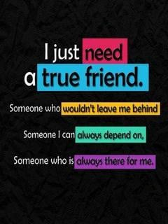 true friend someone who wouldnt leave me behind someone i can always ...