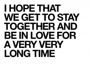 ... that we get to stay together and be in love for a very very long time