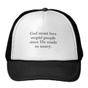 God must love stupid people mesh hat