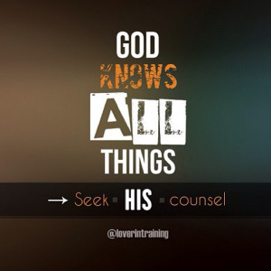 God knows all things. Seek His counsel.