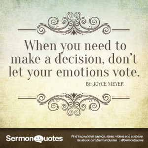 ... need to make a decision, don't let your emotions vote. - Joyce Meyer