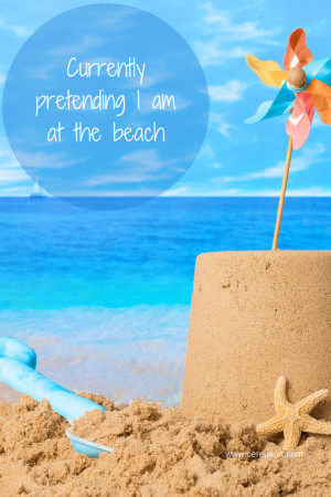 Currently pretending I am at the beach - Beach Quote by CereusArt