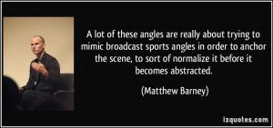 More Matthew Barney Quotes