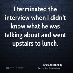 terminated the interview when I didn't know what he was talking ...