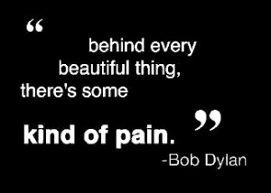 Behind every Beautiful thing,There's Some Kind Of pain