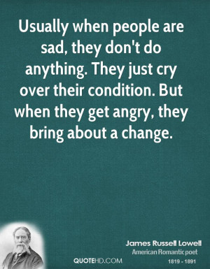 Usually when people are sad, they don't do anything. They just cry ...