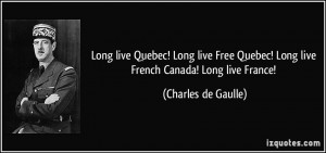 Long live Quebec! Long live Free Quebec! Long live French Canada! Long ...