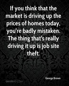 george brown quote if you think that the market is driving up the jpg