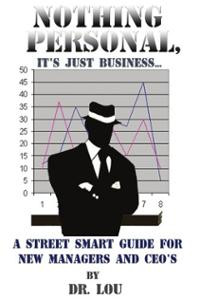 NOTHING PERSONAL, IT'S JUST BUSINESS...: A STREET SMART GUIDE FOR NEW ...