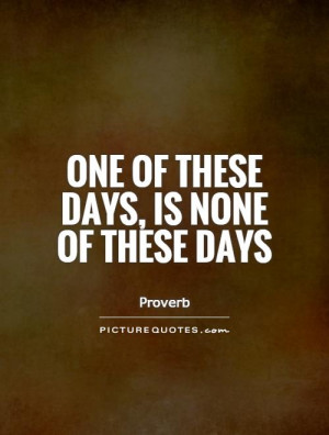 one of these days is none of these days picture quote 1