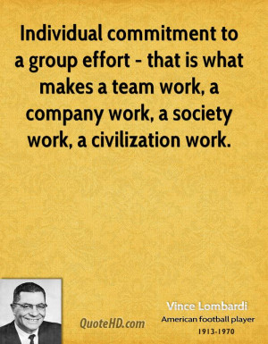 commitment to a group effort - that is what makes a team work ...