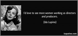 love to see more women working as directors and producers. - Ida ...