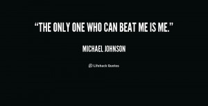 quote-Michael-Johnson-the-only-one-who-can-beat-me-186661.png