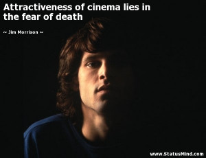... lies in the fear of death - Jim Morrison Quotes - StatusMind.com