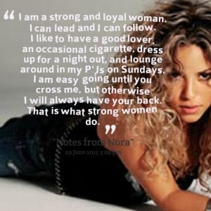 Quotes Picture: i am a strong and loyal woman i can lead and i can ...