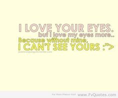 Funny Sayings I Love Your Eyes More