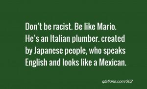 Be like Mario. He's an Italian plumber. created by Japanese people ...