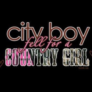 ... girl quotes country boy and city girl quotes country boy amp city girl
