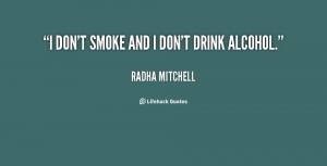 quote-Radha-Mitchell-i-dont-smoke-and-i-dont-drink-56605.png