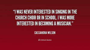 quote-Cassandra-Wilson-i-was-never-interested-in-singing-in-215384.png