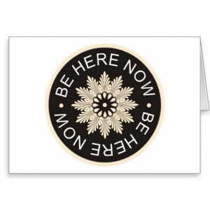 Inspirational 3 Word Quotes ~Be Here Now~ Cards