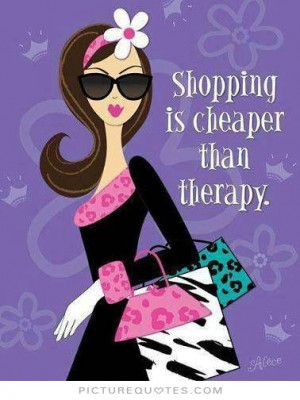 Funny Quotes Girly Quotes Shopping Quotes Therapy Quotes