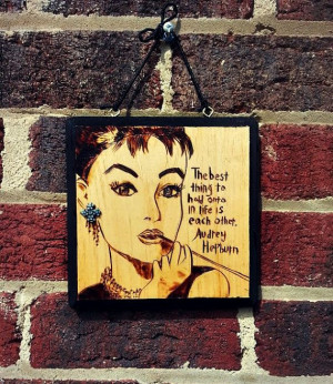 Audrey Hepburn Hold Each Other Quote Wood Burned Sign