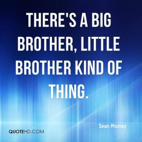 sean-murray-quote-theres-a-big-brother-little-brother-kind-of-thing ...