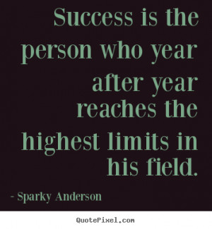 ... sparky anderson more success quotes love quotes motivational quotes