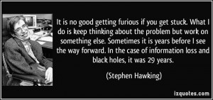 no good getting furious if you get stuck. What I do is keep thinking ...