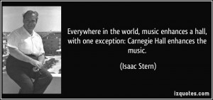 ... hall, with one exception: Carnegie Hall enhances the music. - Isaac