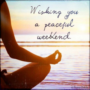 Wishing you a peaceful weekend.