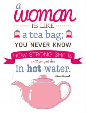 woman is like a tea bag...