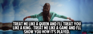 Queen Quotes Facebook Cover Treat me like a queen facebook